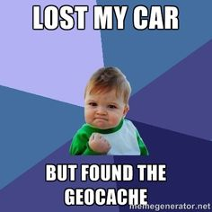Can you relate? Repin! #geocache #geocaching #meme Have to ask my friend Tim Eggleston about this one!