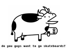 you guys wanna go skateboards - Google zoeken