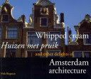 Whipped cream = Huizen met pruik : and other delights of Amsterdam architecture / Niek Biegman