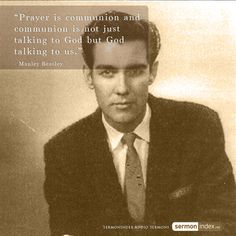 """""""Prayer is communion and communion is not just talking to God but God talking to us."""" - Manley Beasley #prayer #communion #fellowship"""