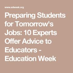 Preparing Students for Tomorrow's Jobs: 10 Experts Offer Advice to Educators - Education Week