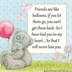 Friends are like balloons Cute Teddy Bear Pics, Teddy Bear Quotes, Happy Birthday Love Quotes, Birthday Verses, Birthday Cards, Hug Quotes, Sweet Quotes, Sweet Sayings, Life Quotes