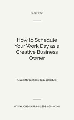 How to Schedule Your Work Day as a Creative Business Owner   Being an entrepreneur means wearing a lot of hats. You need to be a designer, social media manager, accountant and more. Read how I schedule my work day at www.jordanprindledesigns.com #branddesigner #squarespacedesigner