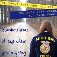 The front says who you are. The back since where you came from. Nowhere does it say where you're going. Happy National FFA Week to all those who wear the blue jacket.