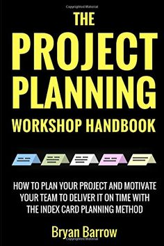 The Project Planning Workshop Handbook: How to Plan your ...