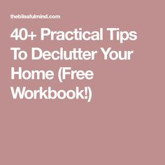 40+ Practical Tips To Declutter Your Home (Free Workbook!)