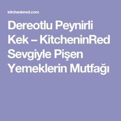 Dereotlu Peynirli Kek – KitcheninRed Sevgiyle Pişen Yemeklerin Mutfağı