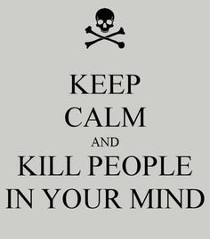 Just kill people in your mind.