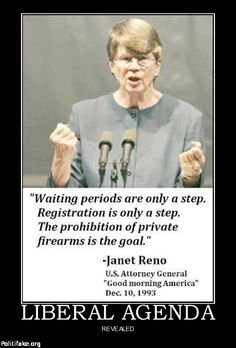 "Janet Reno quote, ""Waiting periods are only a step. Gun registration is only a step. The prohibition of private firearms is the goal."""