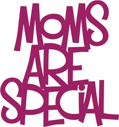 Silhouette Online Store - View Design #8763: 'moms are special' phrase