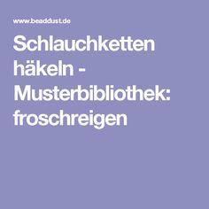Schlauchketten häkeln - Musterbibliothek: froschreigen