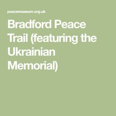 Bradford Peace Trail (featuring the Ukrainian Memorial) Bradford, Great Britain, Trail, Peace, Memories, Math, Memoirs, Souvenirs, Math Resources