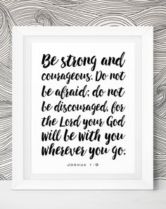 Be Strong and Courageous Joshua 1:9 Printable Bible Verse Quotes - Wall Art - Christian Decor -  https://www.etsy.com/listing/261999506