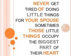 Text: Never get tired of doing little things for your spouse.  Sometimes…
