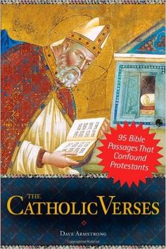 The Catholic Verses: 95 Bible Passages That Confound Protestants: Dave Armstrong: 9781928832737: AmazonSmile: Books