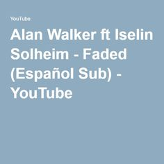 Alan Walker ft Iselin Solheim - Faded (Español Sub) - YouTube