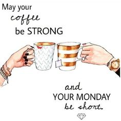 May Your Coffee Be Strong And Your Monday Be Short coffee..Good Morning