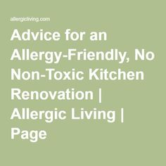 Advice for an Allergy-Friendly, Non-Toxic Kitchen Renovation | Allergic Living | Page 2