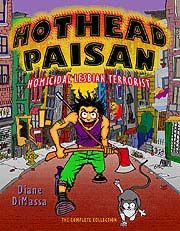 Hothead Paisan, Homicidal Lesbian Terrorist. By Diane DiMassa. The cat Chicken is one of the best characters ever.