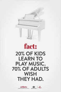 True story. My mother always says how she wanted to learn piano and never did.