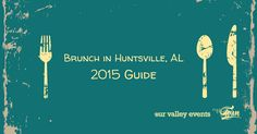 Brunch in Huntsville 2015 Guide includes hours, menu options, and hints for a great brunch visit.