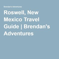 Roswell, New Mexico Travel Guide | Brendan's Adventures