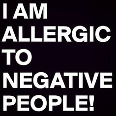 I am allergic to negative people