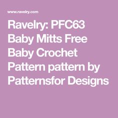 Ravelry: PFC63 Baby Mitts Free Baby Crochet Pattern pattern by Patternsfor Designs