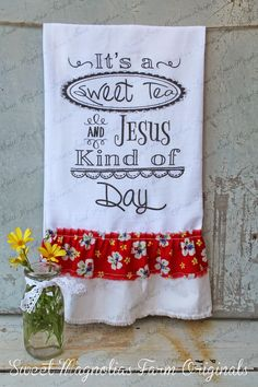 "Items similar to Flour Sack Kitchen Towel. Farmhouse Style Shabby Chic Cottage Ruffle Southern Saying. ""It's a Sweet Tea & Jesus Kind of Day"" on Etsy Shabby Chic Living Room, Shabby Chic Kitchen, Shabby Chic Furniture, Shabby Chic Decor, Sweet Magnolia, Magnolia Farms, Vinyl Projects, Sewing Projects, Projects To Try"
