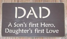 On Sale Today...DAD A Son's First Hero, A Daughters First Love Sign you pick colors...Great Fathers Day Gift
