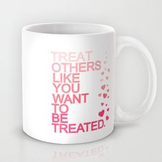TREAT OTHERS Mug by studiomarshallarts - $15.00