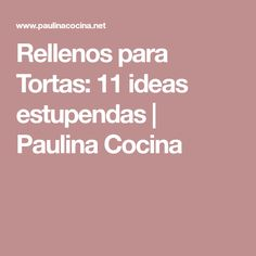 Rellenos para Tortas: 11 ideas estupendas | Paulina Cocina