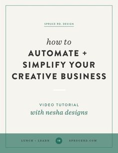 How to automate + simplify your creative business | Spruce Rd. | In this lunch + learn workshop we partner up with Nesha Designs who shares tips for designers, freelancers and creative entrepreneurs on how to simplify their business.