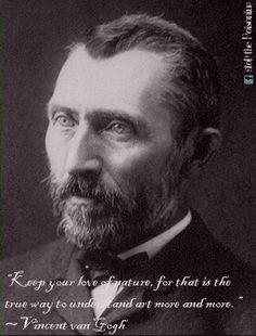 """""""Keep your love of nature, for that is the true way to understand art more and more.""""  """" Conserva  tu amor por la naturaleza ya que es el camino seguro hacia la mayor comprensión del arte"""" Vincent van Gogh  #Quote #nature"""