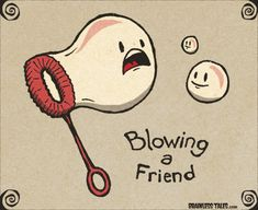 Blowing a Friend