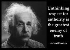 Unthinking respect for authority is the greatest enemy of truth. - Einstein