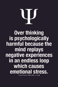 Over thinking is psychologically harmful because the mind replays negative experiences in an endless loop which causes emotional stress.