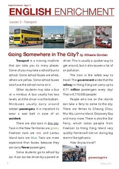 This lesson is themed around transport. Indirect target grammar includes prepositions of movement and critical thinking questions. The setting for the lesson is based on the city of Hong Kong. Students are encouraged to use creative thinking for the writing exercise.