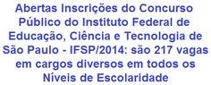 O Instituto Federal de Educação, Ciência e Tecnologia de São Paulo - IFSP faz saber, da abertura de Concurso que vai selecionar 217 candidatos em cargos da carreira de Técnico-Administrativos em Educação. As oportunidades são para lotação em campus de diversas cidades paulistas, voltadas para cargos em todos os níveis de escolaridade. Os vencimentos vão de R$ 1.562,23 a R$ 3.230,88.  Leia mais…