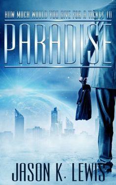 Paradise by Jason K. Lewis, http://www.amazon.com/dp/B00JIHV1X6/ref=cm_sw_r_pi_dp_4csuub12FWVNG