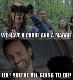 We have a Carol and a Maggie... LOL!  You're all going to die!