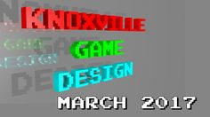Knoxville Game Design - March 2017