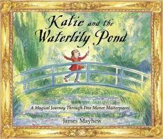 Katie and the Waterlily Pond: A Magical Journey Through Five Monet Masterpieces: James Mayhew: 9781408304648: Amazon.com: Books