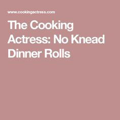 The Cooking Actress: No Knead Dinner Rolls