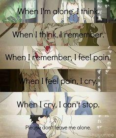 trad: Quand je suis seul(e), je pense. Quand je pense, je me souviens. Quand je me souviens, je souffre. Quand je souffre, je pleure. Quand je pleure, je ne peux plus m'arrêter. S'il vous plait ne me laisser pas seule.
