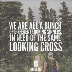 We are all a bunch of different looking sinners, in need of the same looking cross. TonyEvans.org pinned with Pinvolve - pinvolve.co