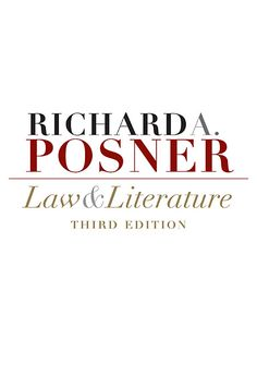 Law and Literature — Richard A. Posner | Harvard University Press