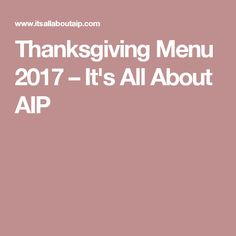 Thanksgiving Menu 2017 – It's All About AIP