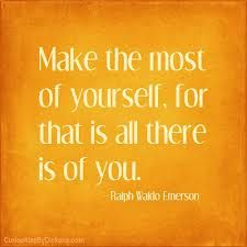 """""""Make the most of yourself, for that is all there is of you."""" - Ralph Waldo Emerson"""