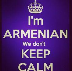 I'm #Armenian We don't keep Calm! #quotes  Armenians are awesome like the Kardashians ! Armenian